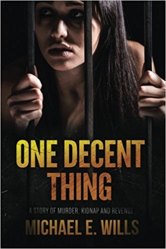 One Decent Thing, by Michael E. Wills