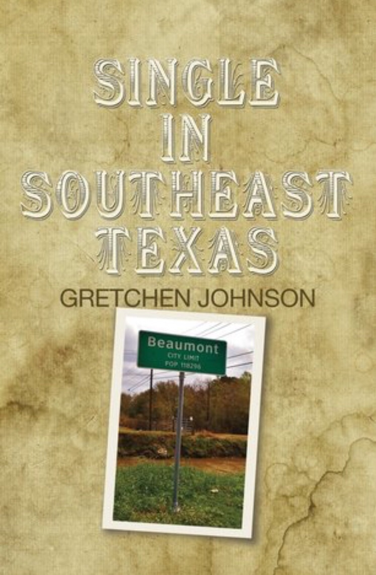 Single in Southeast Texas, by Gretchen Johnson